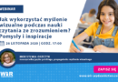 WEBINAR: Jak wykorzystać myślenie wizualne podczas nauki czytania ze zrozumieniem? Pomysły i inspiracje – 26.11.2020