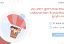 BEZPŁATNY WEBINAR: Jak uczyć gramatyki dzieci z zaburzeniami komunikacji językowej? – 31.05.2021