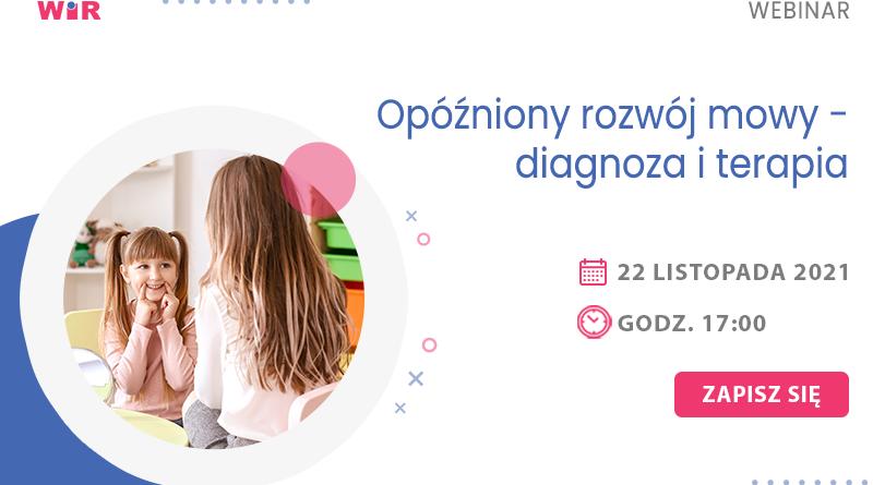WEBINAR: Opóźniony rozwój mowy – diagnoza i terapia – 22.11.2021