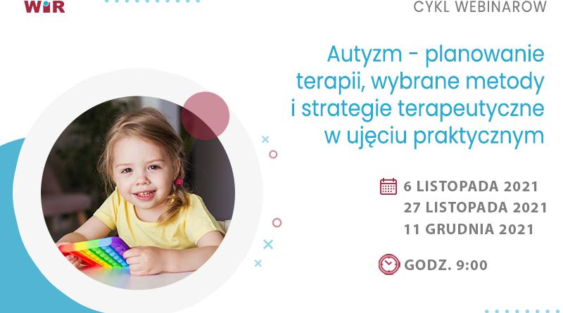 CYKL WEBINARÓW: Autyzm – planowanie terapii, wybrane metody i strategie terapeutyczne w ujęciu praktycznym – listopad-grudzień 2021